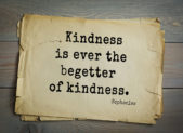 "An old scroll that reads, ""Kindness is ever the begetter of kindness."""